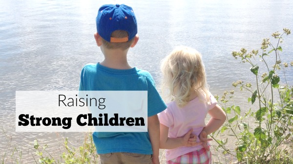 Raising strong children in a world that will challenge their strength.