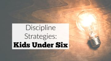 Discipline strategies for kids under six. These make sense to kids and encourage positive behavior.