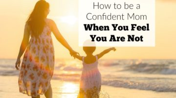 How to be a Confident Mom (Even If You Are Not)
