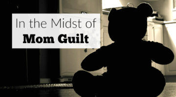 In the Midst of Mom Guilt