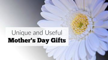 Unique and Useful Mother's Day Gifts
