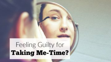 Stop Feeling Guilty For Taking Me-Time
