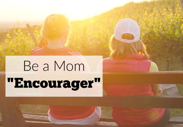 So many moms struggle to feel like they are good enough, be a mom encourager. Help another mom feel confident in their strengths.