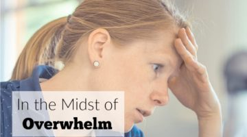 In the Midst of Overwhelm