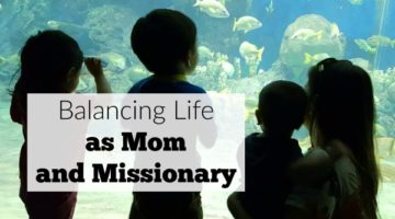 Balancing Life as Mom and Missionary