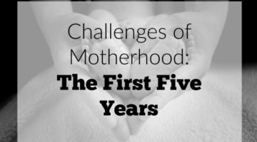 Challenges of Motherhood: The First Five Years