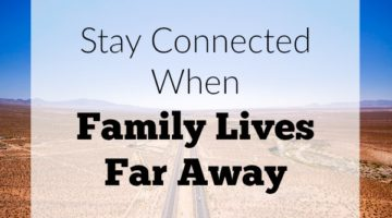 How to stay connected when family lives far away. Tips for long distance living away from family and military life.