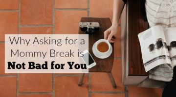 Asking for a mommy break is not bad for you. Here are 3 reasons you need to take time for yourself as a mom.