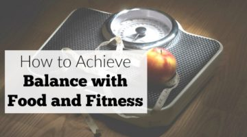 How to Achieve Balance with Food and Fitness