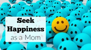 Seek Happiness as a Mom