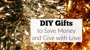 DIY Gifts: Save Money and Give with Love