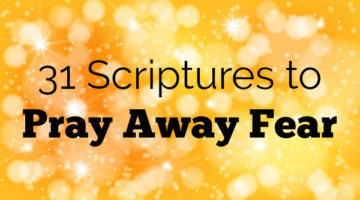 31 Scriptures to Pray Away Fear