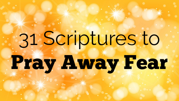 Free printable 31 scriptures to pray away fear.