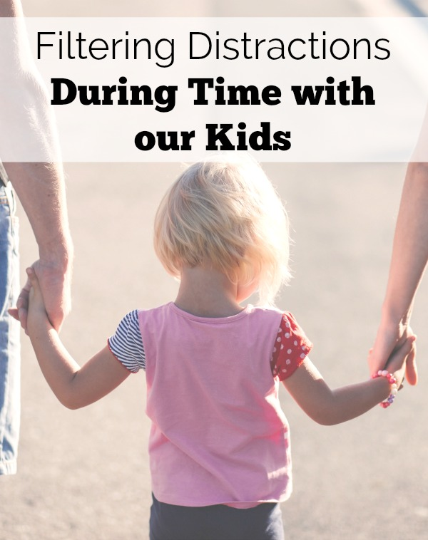 There are so many things taking our attention away from our families. Filtering distraction during time with our kids can take an effort, but it is worth it!