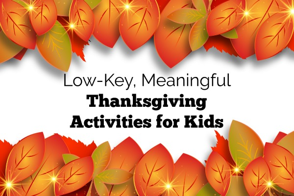 Low-key, meaningful Thanksgiving activities for kids and families.