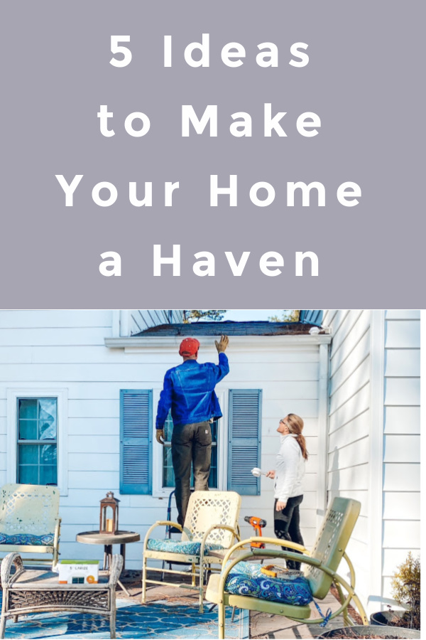 5 Ways to make your home a haven as we all stay at home more and enjoy our homes together.